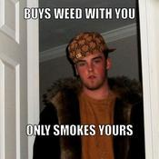 Buys weed with you only smokes yours 6bd579