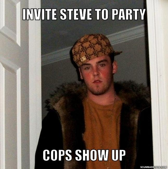 Invite-steve-to-party-cops-show-up
