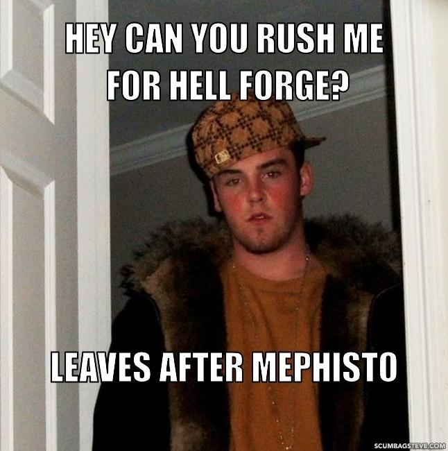 Hey-can-you-rush-me-for-hell-forge-leaves-after-mephisto-a9166e