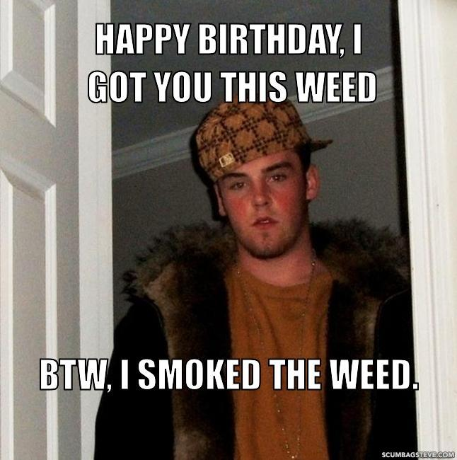 Happy-birthday-i-got-you-this-weed-btw-i-smoked-the-weed-7c3ab5