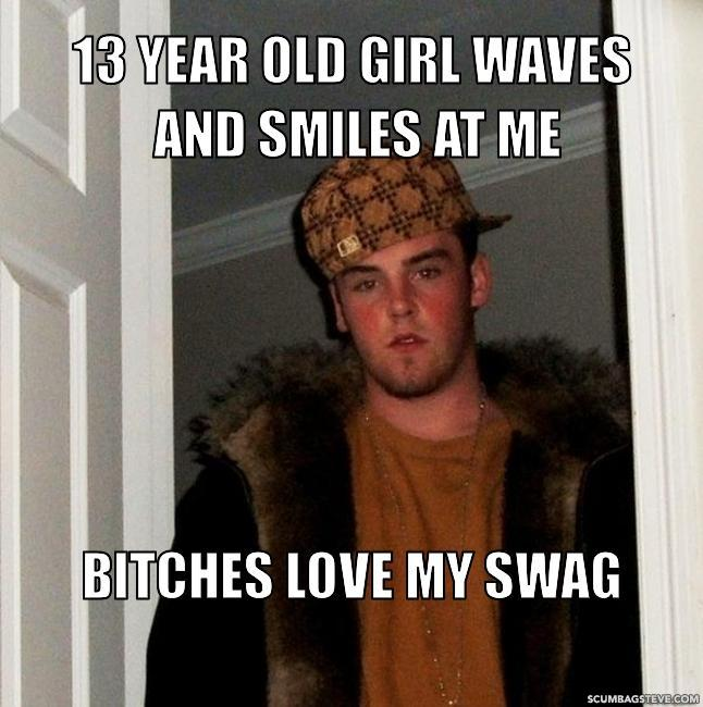 13 year old girl waves and smiles at me bitches love my swag 9e7792