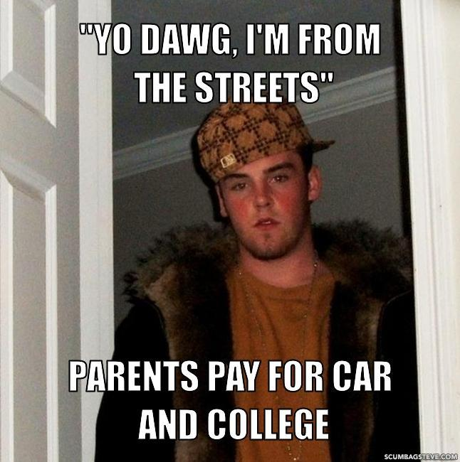 Yo-dawg-i-m-from-the-streets-parents-pay-for-car-and-college