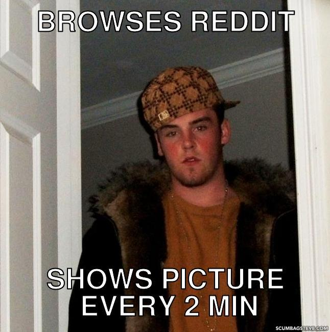 Browses-reddit-shows-picture-every-2-min-45f61d