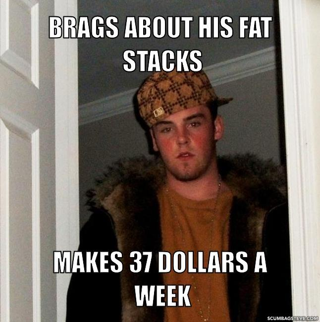 Brags-about-his-fat-stacks-makes-37-dollars-a-week-5afca2