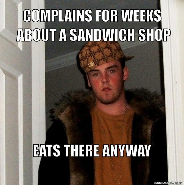 Complains-for-weeks-about-a-sandwich-shop-eats-there-anyway-f57aec