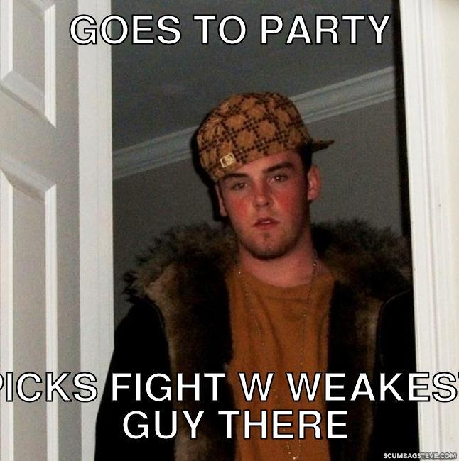 Goes-to-party-picks-fight-w-weakest-guy-there-8f01a1